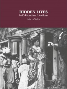 Hidden Lives: Leek's Extraordinary Embroiderers now available.